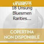 18 Unsung Bluesmen Rarities 1923-1929 cd musicale di ARTISTI VARI