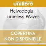 Erdem helvacioglu-timeless waves cd cd musicale di Helvacioglu Erdem
