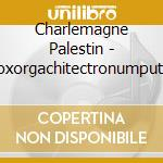 Charlemagne Palestin - Voxorgachitectronumputer cd musicale di Charlemagn Palestine
