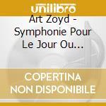 Art zoyd-sumphonie pour le jour.. cd cd musicale di Zoyd Art