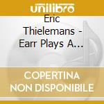 Eric thielemans-earr plays s snare..2cd cd musicale di Thielemans Eric