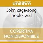 John cage-song books 2cd cd musicale di John Cage