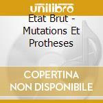 Etat brut-mutations et protheses cd cd musicale di Brut Etat
