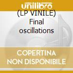 (LP VINILE) Final oscillations lp vinile