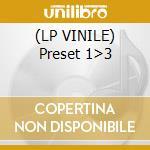 (LP VINILE) Preset 1>3 lp vinile