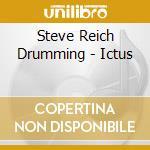 Druming ictus cd musicale di Steve Reich