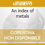 An index of metals cd musicale