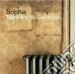 Sophia - There Are No Goodbyes cd musicale di SOPHIA