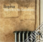 THERE ARE NO GOODBYES  (LIMITED EDITION) cd musicale di SOPHIA