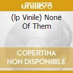 (LP VINILE) NONE OF THEM lp vinile di BABY J PRESENTS SKIN
