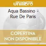 Aqua Bassino - Rue De Paris cd musicale di AQUA BASSINO