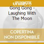 LAUGHING WITH THE MOON cd musicale di GONG GONG