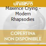 Maxence Crying - Modern Rhapsodies cd musicale di CYRIN MAXENCE