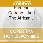 FREDERIC GALLIANO & THE AFRICAN DIVAS cd musicale di GALLIANO FREDERIC