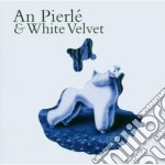 AN PIERLE' & WHITE VELVET cd musicale di AN PIERLE' & WHITE V