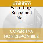SATAN,BUGS BUNNY,AND ME... cd musicale di CASSANDRA COMPLEX