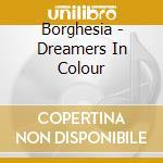 DREAMERS IN COLOUR cd musicale di BORGHESIA