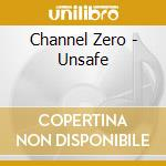 Channel Zero - Unsafe cd musicale