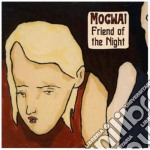 Mogwai - Friend Of The Night cd musicale di MOGWAY