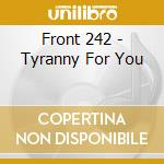 TYRANNY FOR YOU cd musicale di FRONT 242