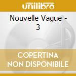 Nouvelle Vague - 3 cd musicale di NOUVELLE VAGUE