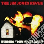 Jim Jones Revue - Burning Your House Down cd musicale di JIM JONES REVUE