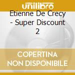SUPER DISCOUNT 2 cd musicale di DE CRECY ETIENNE