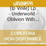 (LP VINILE) LP - UNDERWORLD           - OBLIVION WITH BELLS lp vinile di UNDERWORLD