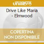 Elmwood cd musicale di Drive like maria