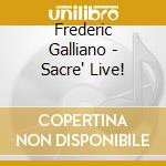 Galliano Frederic - Sacre' Live! cd musicale di GALLIANO FREDERIC