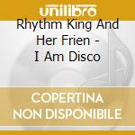 I am a disco cd musicale di Rhythm king and her friends