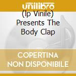 (LP VINILE) PRESENTS THE BODY CLAP lp vinile di TOUCHE