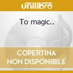 To magic.. cd musicale