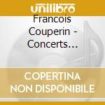 Concerts royaux cd musicale di Fran�ois Couperin