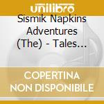 The Sismik Napkins Adventures - Tales Of Coincidences cd musicale