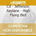 CD - JEFFERSON AIRPLANE - HIGH FLYING BIRD cd musicale di Airplane Jefferson