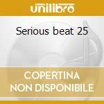 Serious beat 25 cd musicale di Artisti Vari