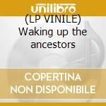 (LP VINILE) Waking up the ancestors lp vinile