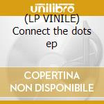 (LP VINILE) Connect the dots ep lp vinile