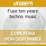 Fuse ten years techno music cd musicale