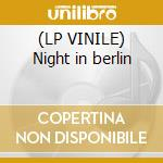 (LP VINILE) Night in berlin lp vinile