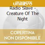 RADIO SLAVES PRES. CREATURE OF THE NIGHT cd musicale di ARTISTI VARI