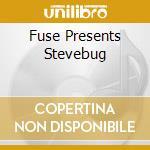 FUSE PRESENTS STEVEBUG cd musicale di ARTISTI VARI