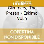 GLIMMERS present : ESKIMO VOL.5 cd musicale di ARTISTI VARI