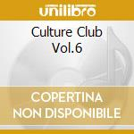 CULTURE CLUB VOL.6 cd musicale di ARTISTI VARI