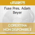 FUSE PRES. ADAM BEYER cd musicale di ARTISTI VARI