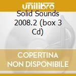 SOLID SOUNDS 2008.2  (BOX 3 CD) cd musicale di ARTISTI VARI