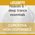 Heaven 6 - deep trance essentials cd musicale di Artisti Vari