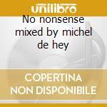 No nonsense mixed by michel de hey cd musicale di Artisti Vari