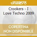 I love techno 2009 crookers a.v. 09 cd musicale di ARTISTI VARI
